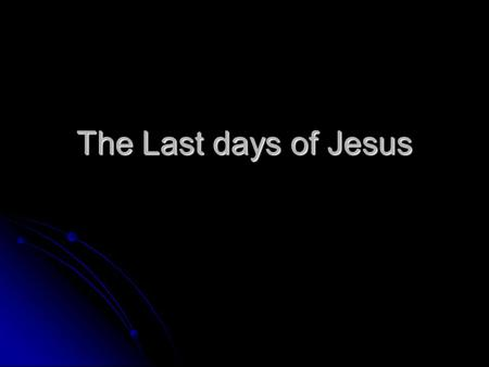 The Last days of Jesus.