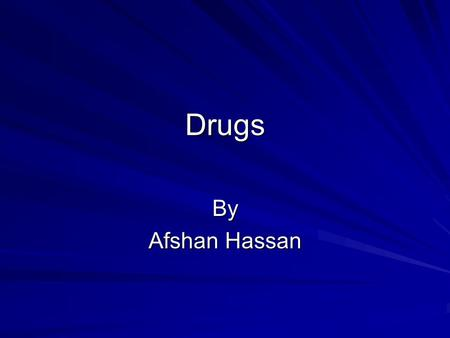 Drugs By Afshan Hassan. Smoking Smoking is legal in the UK at the moment. It is associated with blocked arteries which result in heart attacks as well.
