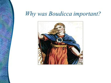 Why was Boudicca important? The Roman Empire The Romans had a huge empire. At this time, England was run by many tribes. Each tribe had its own King.