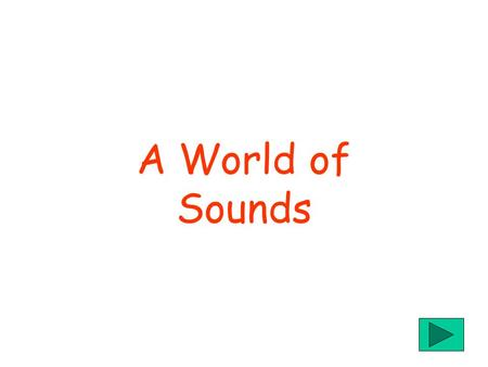 A World of Sounds Contents 1. Sounds1 2. Wind Instruments2 3. String Instruments3 4. Percussion Instruments4 5. How we hear sounds.5 6. Brass Instruments6.