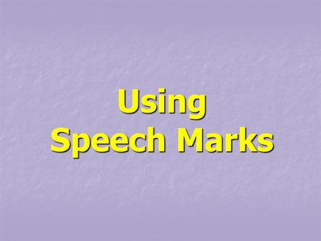 Using Speech Marks. Speech marks go around the bits of a sentence actually being spoken. Speech marks go around the bits of a sentence actually being.