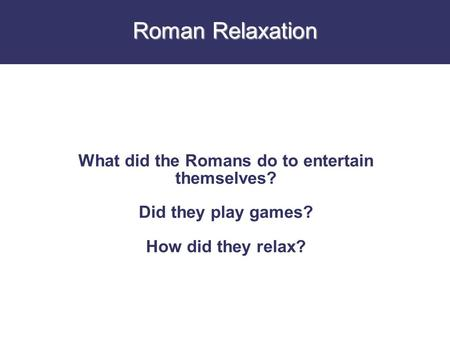 What did the Romans do to entertain themselves?