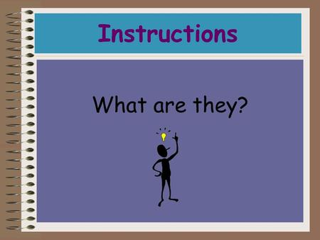 Instructions What are they?. A step by step guide explaining how to make or do something. Instructions can be spoken or written.