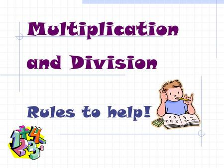 Multiplication and Division Rules to help!. Multiplication and Division are opposites See the Family of Facts: 4 x 3 = 12 12 ÷ 3 = 4.