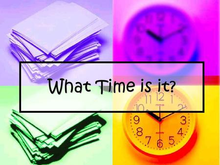What Time is it?. When When is your birthday? What What year were you born? How How many days are there in a week? many seconds in a minute? many minutes.