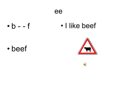 ee b - - f beef I like beef ee b - - r beer My dad likes beer.
