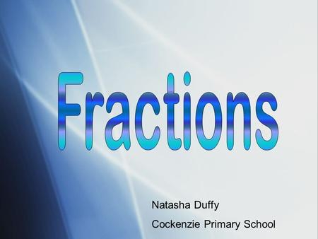 Fractions Natasha Duffy Cockenzie Primary School.