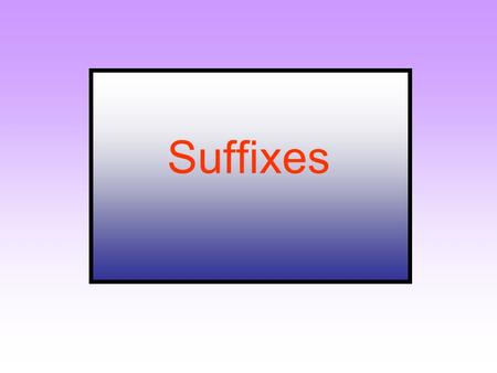 Suffixes Literacy Objectives: To understand what is meant by the term suffix; To recognise and spell the suffixes: - ness and ship.