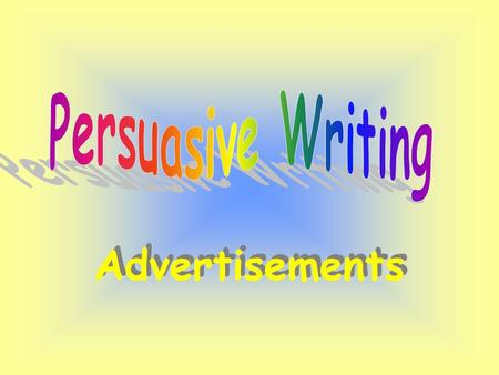 Advertisements Advertisements are a special type of persuasive writing. Their purpose is to sell a product or a service. They do this by aiming at a.