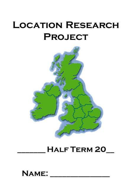 Location Research Project _______ Half Term 20__ Name: _______________.