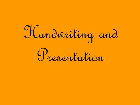 Handwriting and Presentation. Handwriting - points to remember: Posture, posture, posture! Finger spacesshould be even betweenwords S i z e o f l e t.