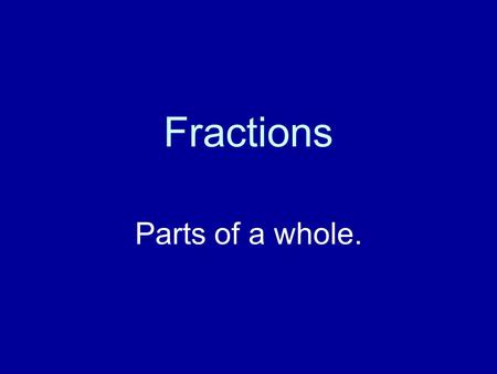 Fractions Parts of a whole..