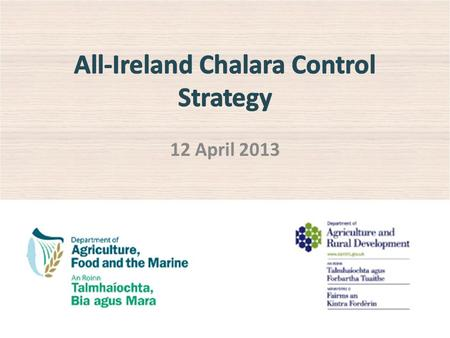 12 April 2013. All-Ireland Chalara Control Strategy Draft Strategy published jointly by DARD and DAFM on the 12 April 2013. Available on DARD and DAFM.