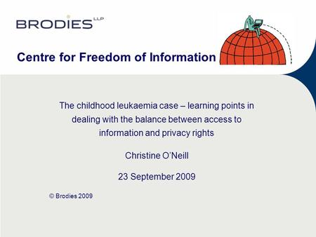 Centre for Freedom of Information The childhood leukaemia case – learning points in dealing with the balance between access to information and privacy.