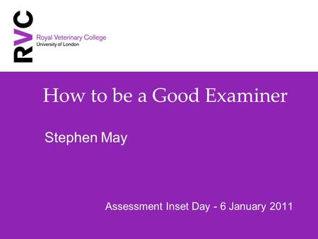How to be a Good Examiner Assessment Inset Day - 6 January 2011 Stephen May.