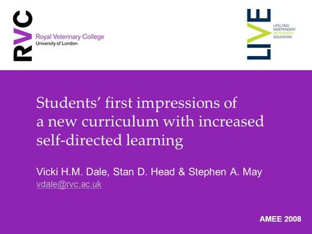 Students first impressions of a new curriculum with increased self-directed learning Vicki H.M. Dale, Stan D. Head & Stephen A. May AMEE.