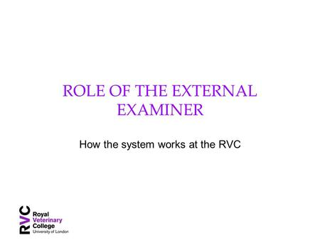 ROLE OF THE EXTERNAL EXAMINER How the system works at the RVC.