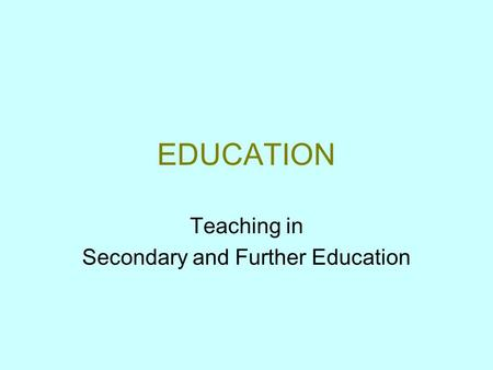 EDUCATION Teaching in Secondary and Further Education.
