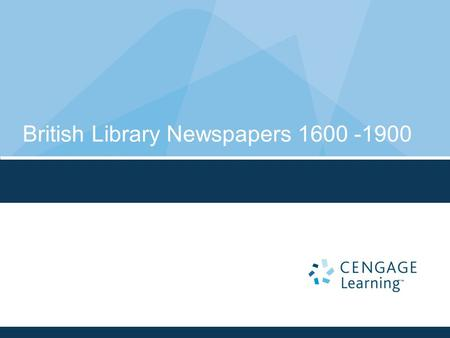 British Library Newspapers 1600 -1900. 2 The Worlds Largest Historic Newspaper Archive is now online!