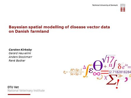 Bayesian spatial modelling of disease vector data on Danish farmland Carsten Kirkeby Gerard Heuvelink Anders Stockmarr René Bødker.