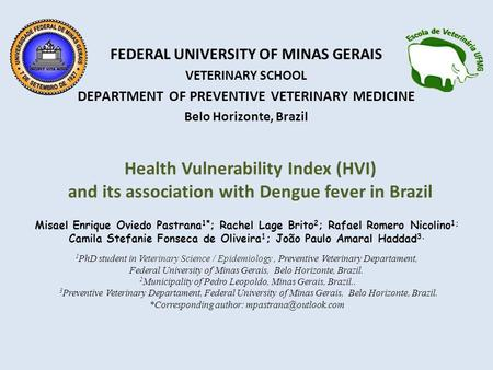 Health Vulnerability Index (HVI) and its association with Dengue fever in Brazil FEDERAL UNIVERSITY OF MINAS GERAIS VETERINARY SCHOOL DEPARTMENT OF PREVENTIVE.