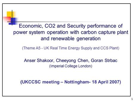 1 Economic, CO2 and Security performance of power system operation with carbon capture plant and renewable generation (Theme A5 - UK Real Time Energy Supply.