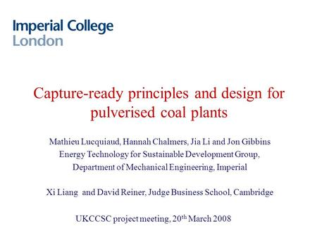 Capture-ready principles and design for pulverised coal plants Mathieu Lucquiaud, Hannah Chalmers, Jia Li and Jon Gibbins Energy Technology for Sustainable.