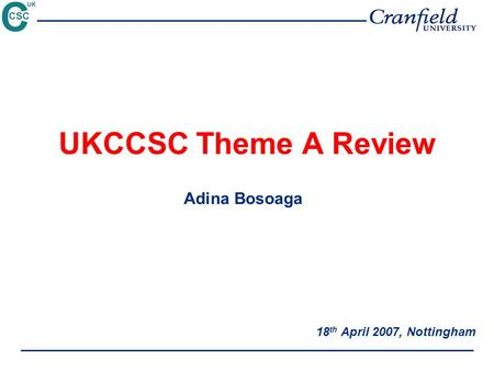 UKCCSC Theme A Review 18 th April 2007, Nottingham Adina Bosoaga.