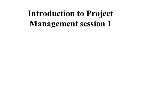 Introduction to Project Management session 1. Project management Over the course we will look at: Projects and their features. The project Life Cycle,