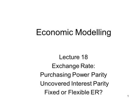 Economic Modelling Lecture 18 Exchange Rate: Purchasing Power Parity