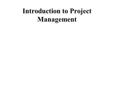 Introduction to Project Management. Putting it all together Evaluating your project and managing it.