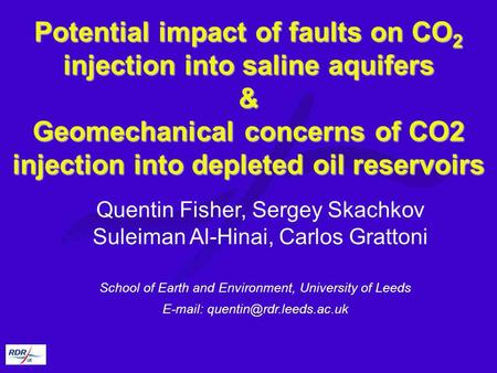 Potential impact of faults on CO2 injection into saline aquifers & Geomechanical concerns of CO2 injection into depleted oil reservoirs Quentin Fisher,