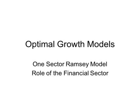 Optimal Growth Models One Sector Ramsey Model