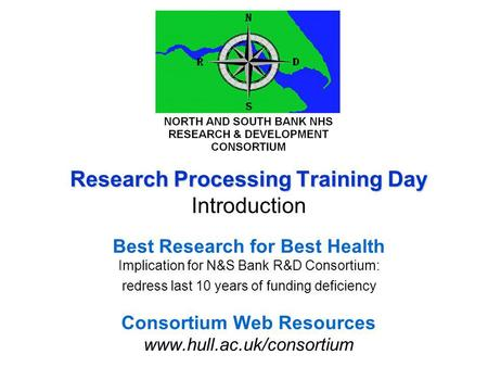 Research Processing Training Day Research Processing Training Day Introduction Best Research for Best Health Implication for N&S Bank R&D Consortium: redress.