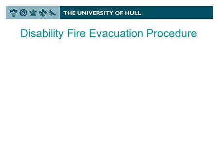 Disability Fire Evacuation Procedure. Essential Information from you If you have a disability that effects your ability to evacuate from a building or.