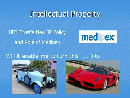 Intellectual Property HEY Trusts New IP Policy and Role of Medipex Will it enable me to turn this…. into.