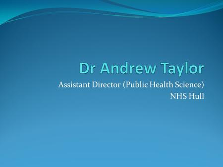 Assistant Director (Public Health Science) NHS Hull.