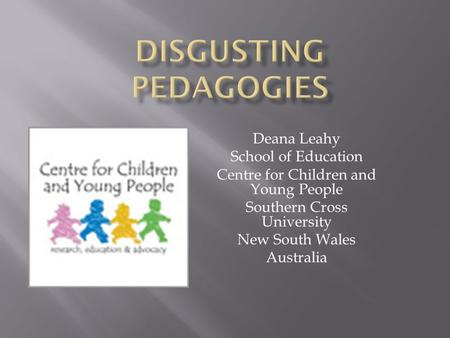 Deana Leahy School of Education Centre for Children and Young People Southern Cross University New South Wales Australia.