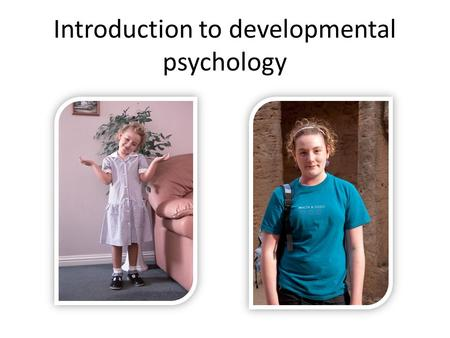 Introduction to developmental psychology. John Wilmot 1647-1680 Before I got married I had six theories about bringing up children; now I have six children.
