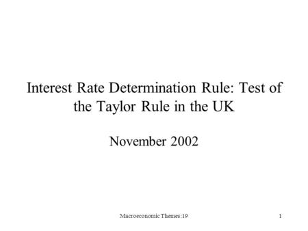Macroeconomic Themes:191 Interest Rate Determination Rule: Test of the Taylor Rule in the UK November 2002.