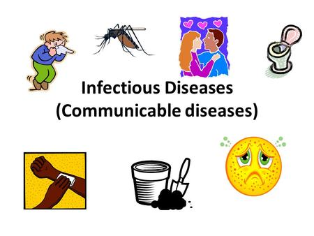 Infectious Diseases (Communicable diseases). Start with an activity What does infectious mean? How many infectious diseases in children can you list?