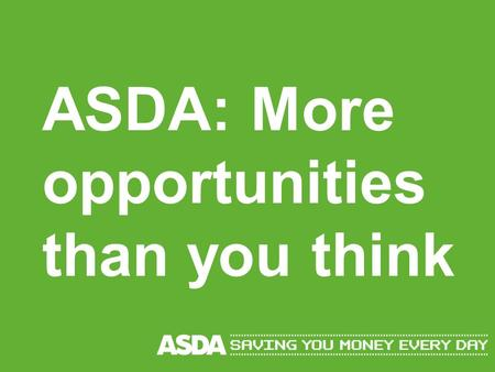 ASDA: More opportunities than you think. Welcome Matt Lill – 2 nd Year Distribution Graduate Kerry Thompson, Graduate Resourcing Advisor