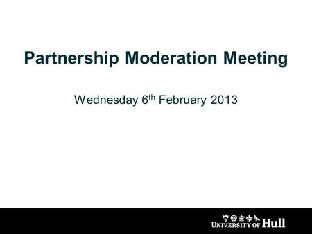 Partnership Moderation Meeting Wednesday 6 th February 2013.