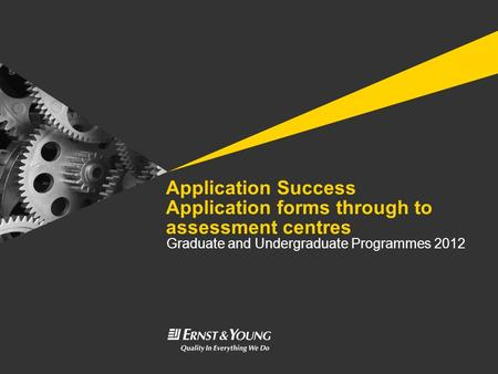 Application Success Application forms through to assessment centres Graduate and Undergraduate Programmes 2012.