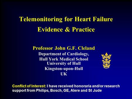 Telemonitoring for Heart Failure Evidence & Practice Professor John G.F. Cleland Department of Cardiology, Hull York Medical School University of Hull.