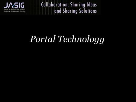 Portal Technology. instructional media + magic uPortal and JA-SIG An update Users and Groups Groups Manager redesign, Composite groups. CU Content Management.