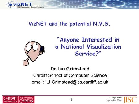 1 CompuSteer September 2006 VizNET and the potential N.V.S. Dr. Ian Grimstead Cardiff School of Computer Science