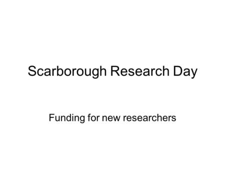 Scarborough Research Day Funding for new researchers.