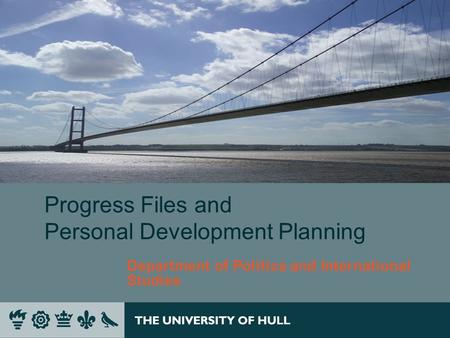 Progress Files and Personal Development Planning Department of Politics and International Studies.