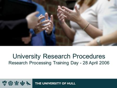University Research Procedures Research Processing Training Day - 28 April 2006.